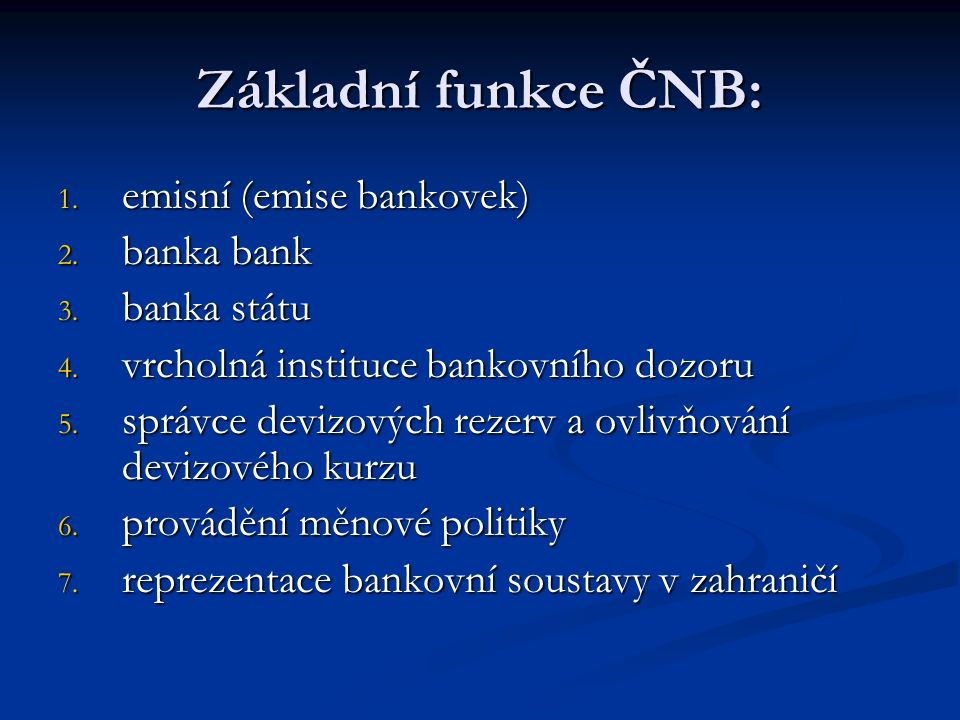 Základní funkce ČNB: 1.emisní (emise bankovek) 2.