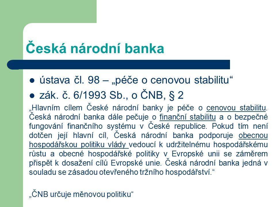 """Česká národní banka ústava čl. 98 – """"péče o cenovou stabilitu zák."""