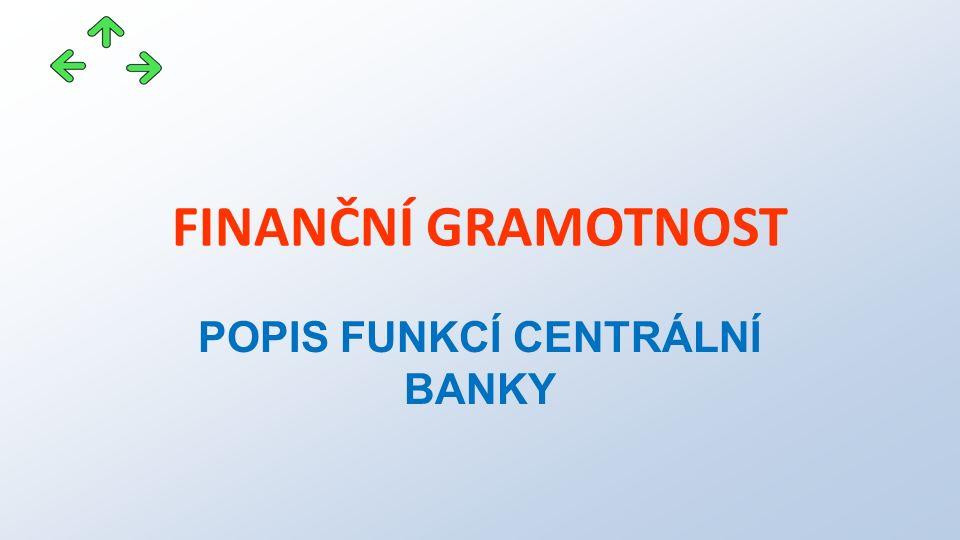 FINANČNÍ GRAMOTNOST POPIS FUNKCÍ CENTRÁLNÍ BANKY