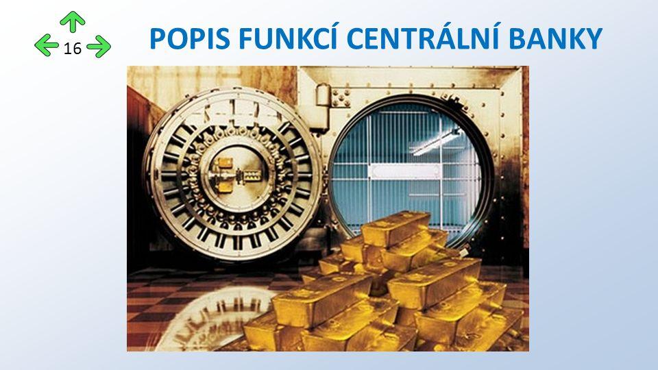 POPIS FUNKCÍ CENTRÁLNÍ BANKY 16