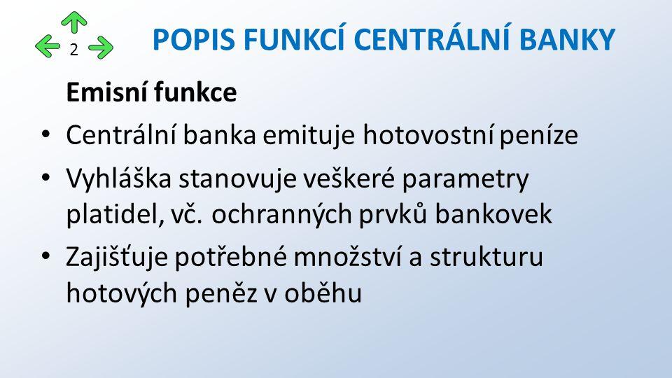 Emisní funkce Centrální banka emituje hotovostní peníze Vyhláška stanovuje veškeré parametry platidel, vč.