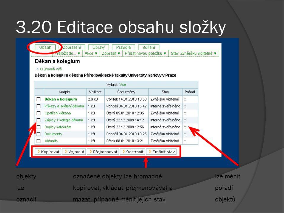 3.20 Editace obsahu složky objekty označené objekty lze hromadně lze měnit lze kopírovat, vkládat, přejmenovávat a pořadí označit mazat, případně měnit jejich stav objektů