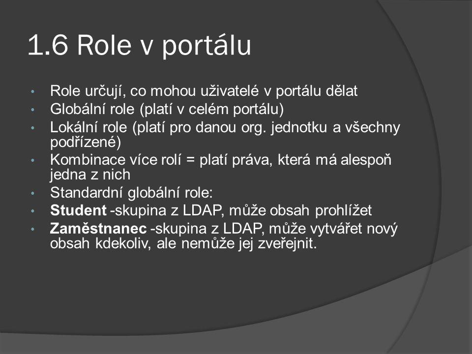 1.6 Role v portálu Role určují, co mohou uživatelé v portálu dělat Globální role (platí v celém portálu) Lokální role (platí pro danou org. jednotku a