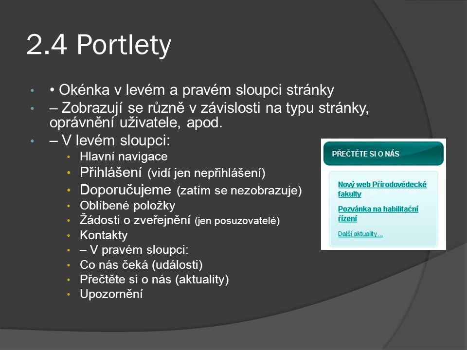 2.4 Portlety Okénka v levém a pravém sloupci stránky – Zobrazují se různě v závislosti na typu stránky, oprávnění uživatele, apod. – V levém sloupci: