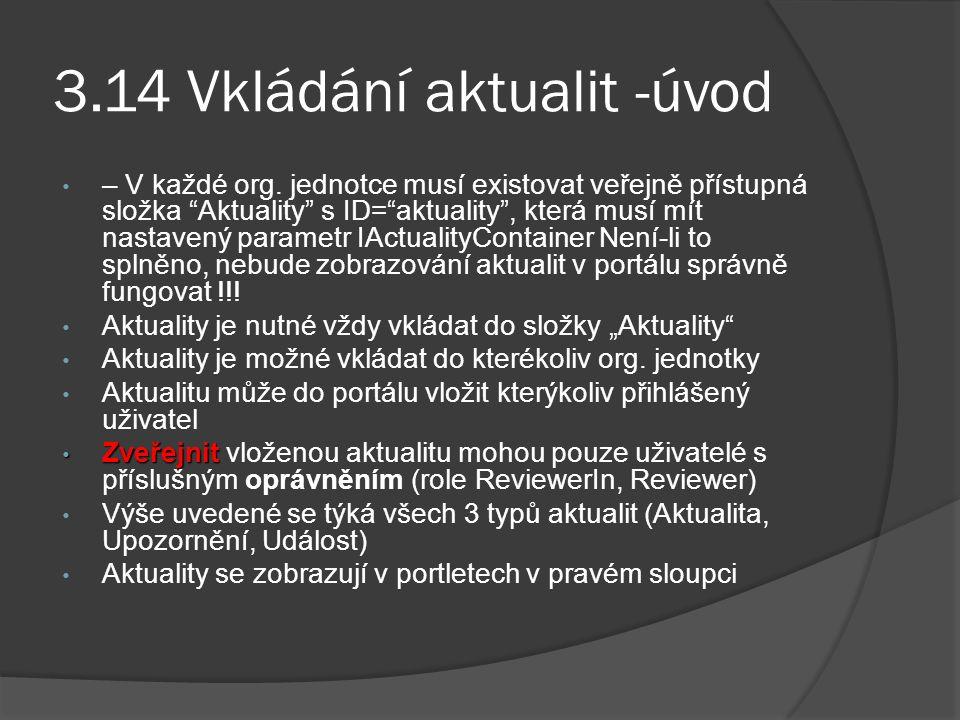 """3.14 Vkládání aktualit -úvod – V každé org. jednotce musí existovat veřejně přístupná složka """"Aktuality"""" s ID=""""aktuality"""", která musí mít nastavený pa"""