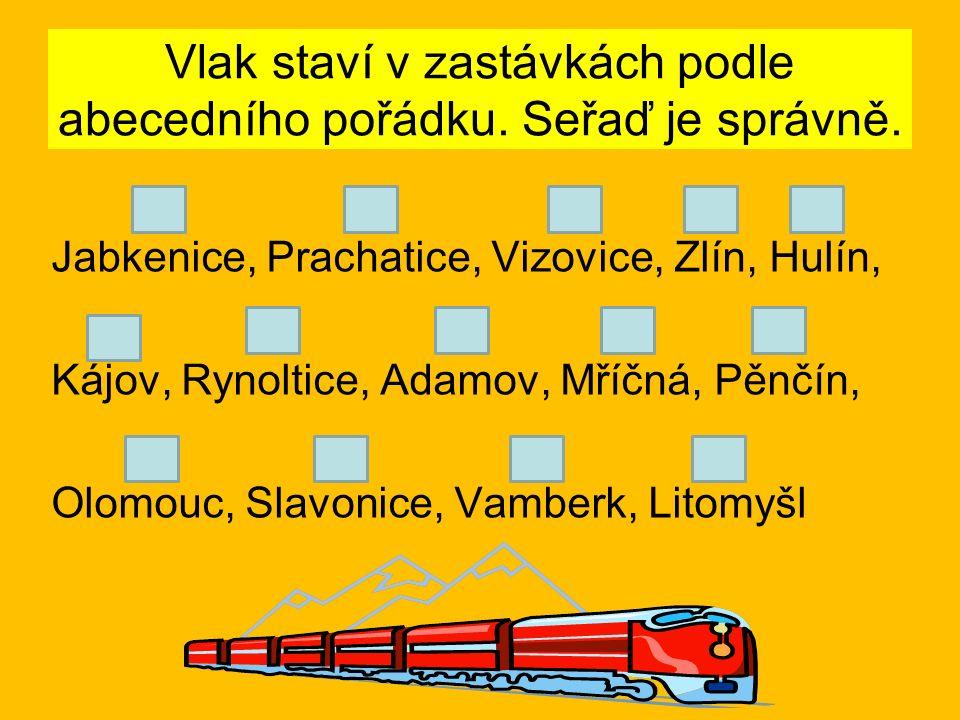 Vlak staví v zastávkách podle abecedního pořádku. Seřaď je správně. Jabkenice, Prachatice, Vizovice, Zlín, Hulín, Kájov, Rynoltice, Adamov, Mříčná, Pě