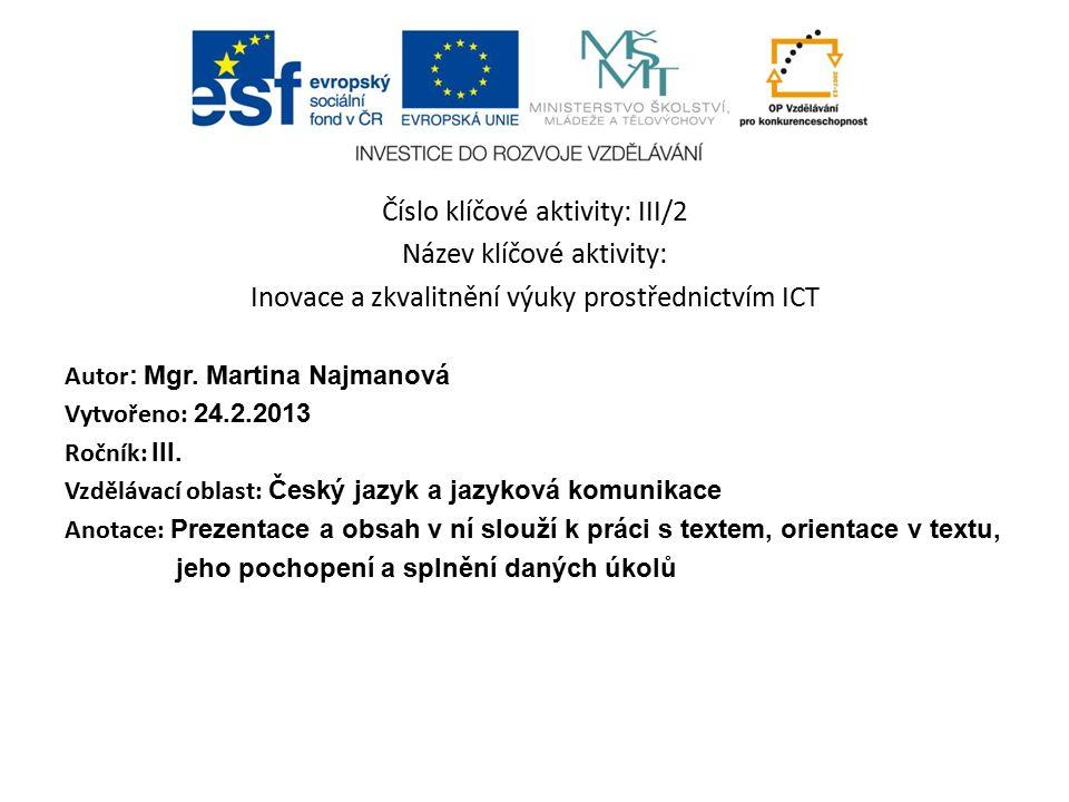 Číslo klíčové aktivity: III/2 Název klíčové aktivity: Inovace a zkvalitnění výuky prostřednictvím ICT Autor : Mgr.