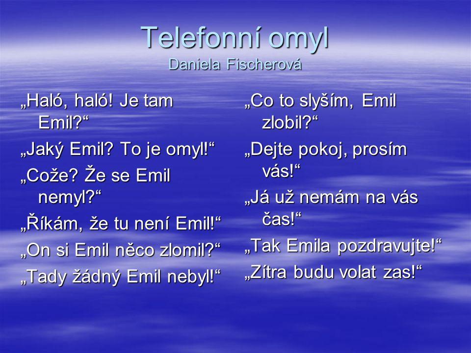 """Telefonní omyl Daniela Fischerová """"Haló, haló. Je tam Emil """"Jaký Emil."""