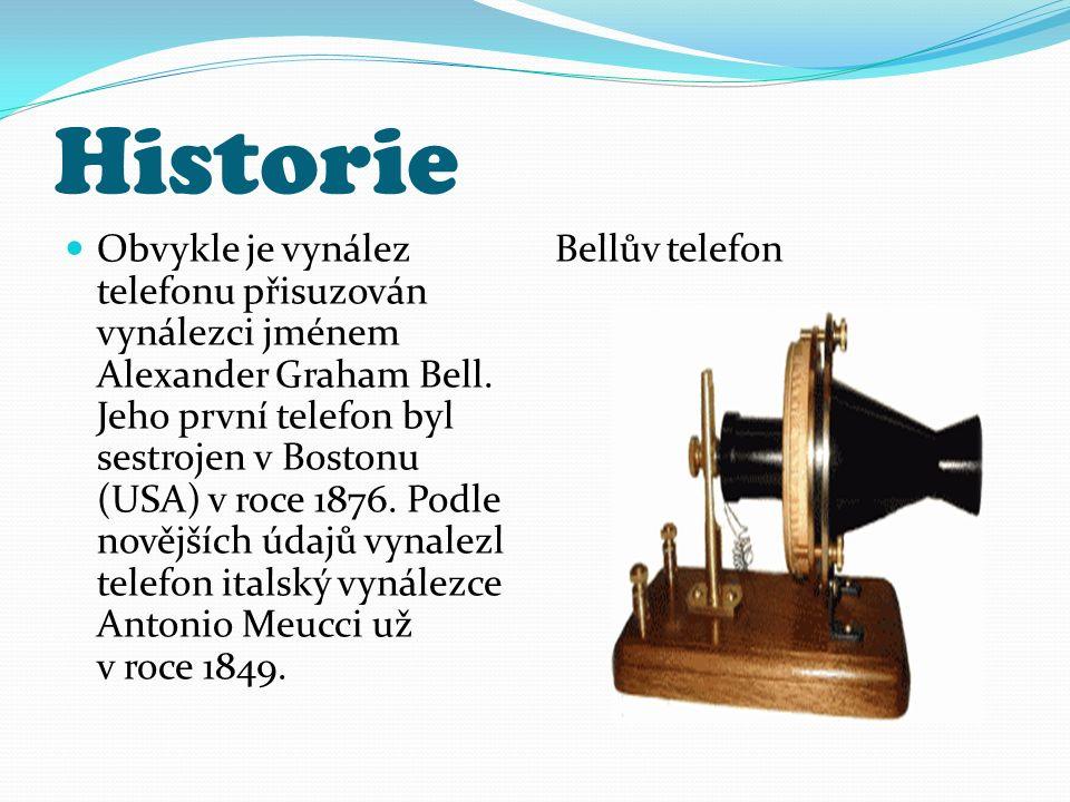 Historie Obvykle je vynález telefonu přisuzován vynálezci jménem Alexander Graham Bell. Jeho první telefon byl sestrojen v Bostonu (USA) v roce 1876.