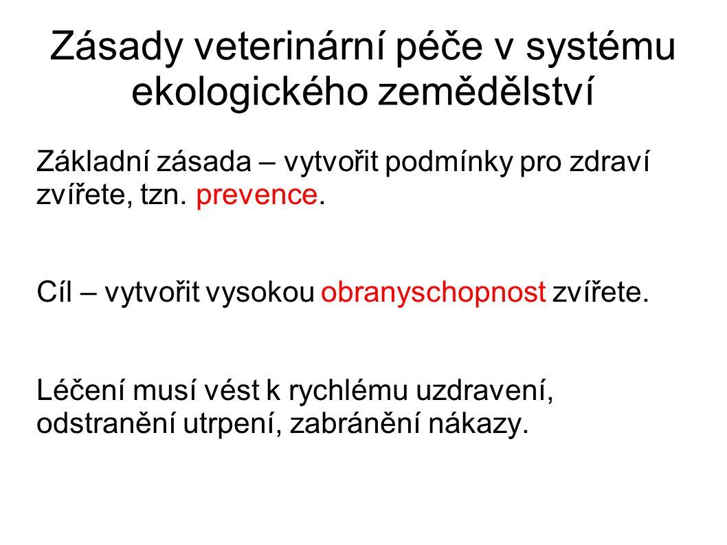 Zásady veterinární péče v systému ekologického zemědělství Základní zásada – vytvořit podmínky pro zdraví zvířete, tzn. prevence. Cíl – vytvořit vysok