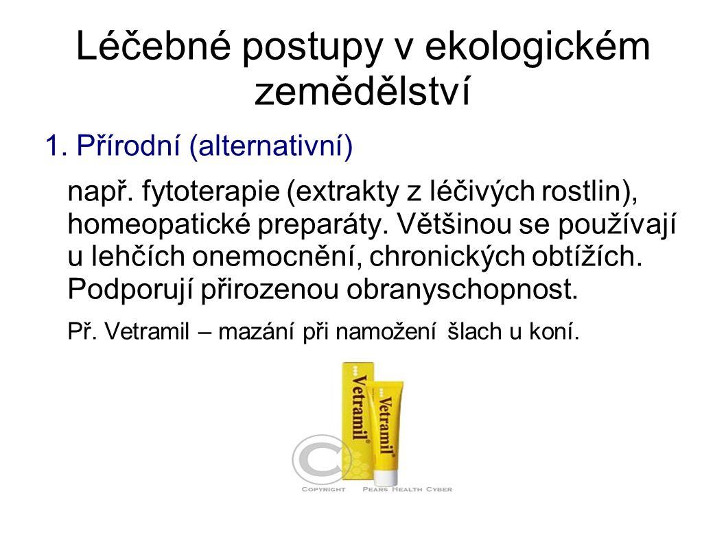 Léčebné postupy v ekologickém zemědělství 1. Přírodní (alternativní) např. fytoterapie (extrakty z léčivých rostlin), homeopatické preparáty. Většinou