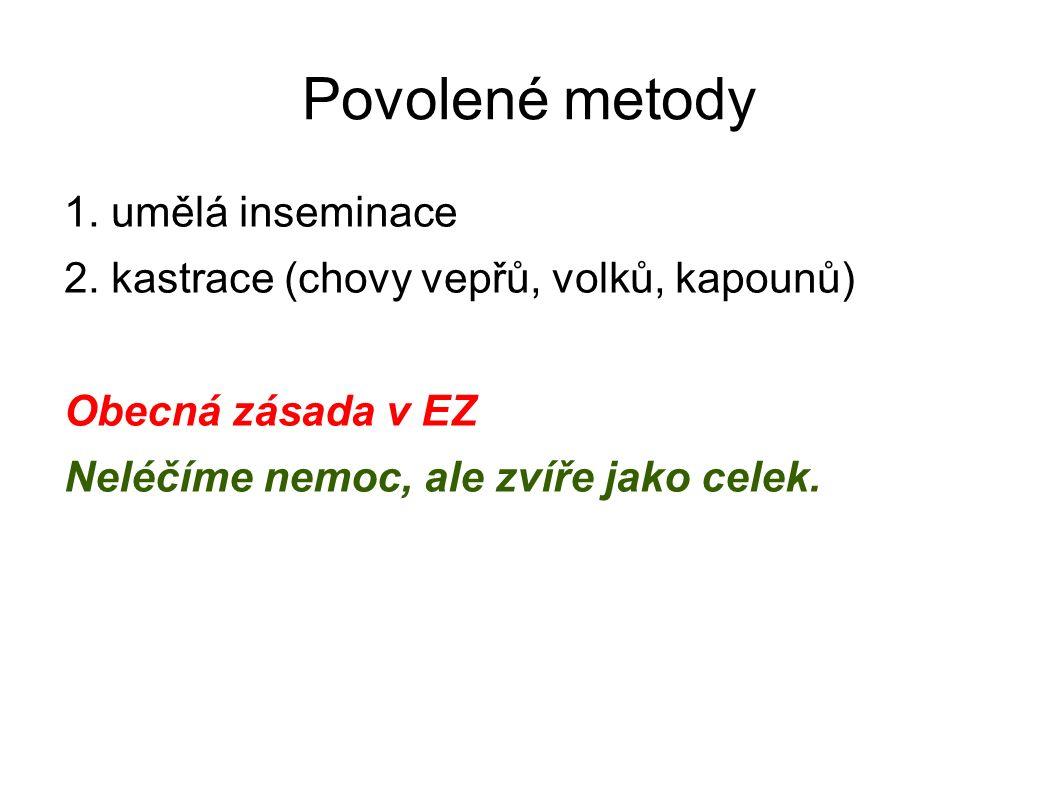 Povolené metody 1. umělá inseminace 2. kastrace (chovy vepřů, volků, kapounů) Obecná zásada v EZ Neléčíme nemoc, ale zvíře jako celek.
