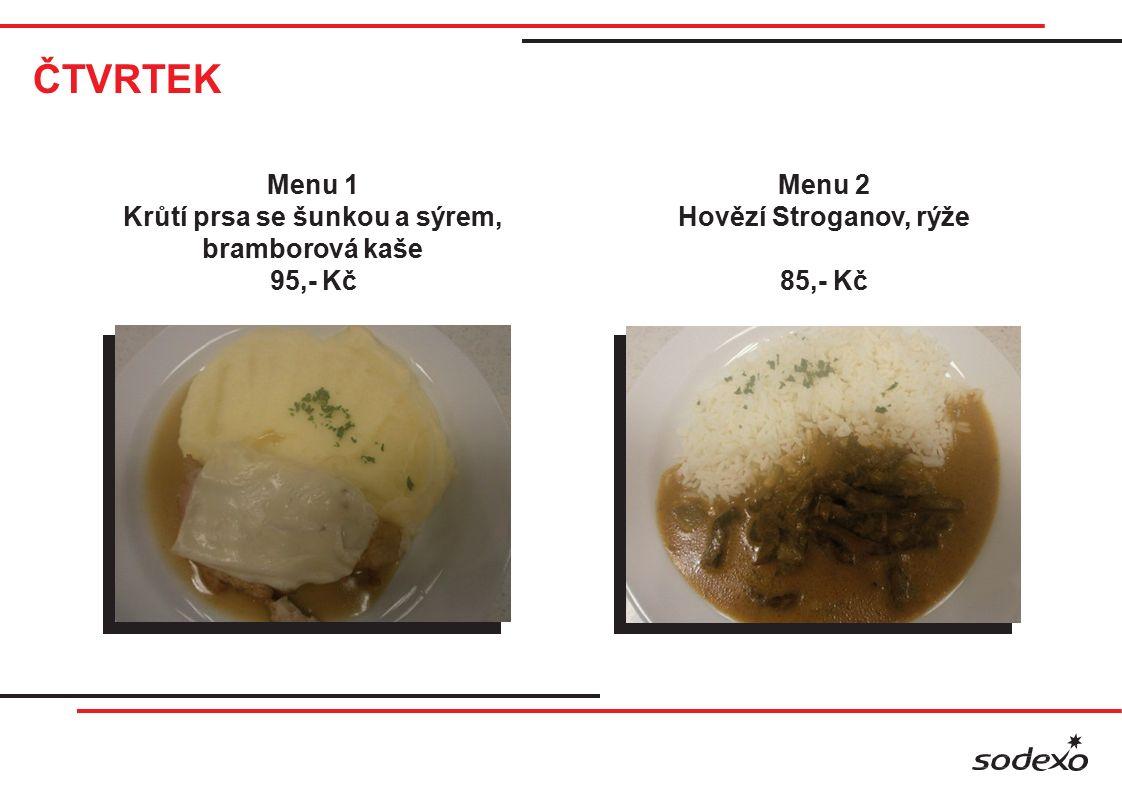 ČTVRTEK Menu 1 Krůtí prsa se šunkou a sýrem, bramborová kaše 95,- Kč Menu 2 Hovězí Stroganov, rýže 85,- Kč