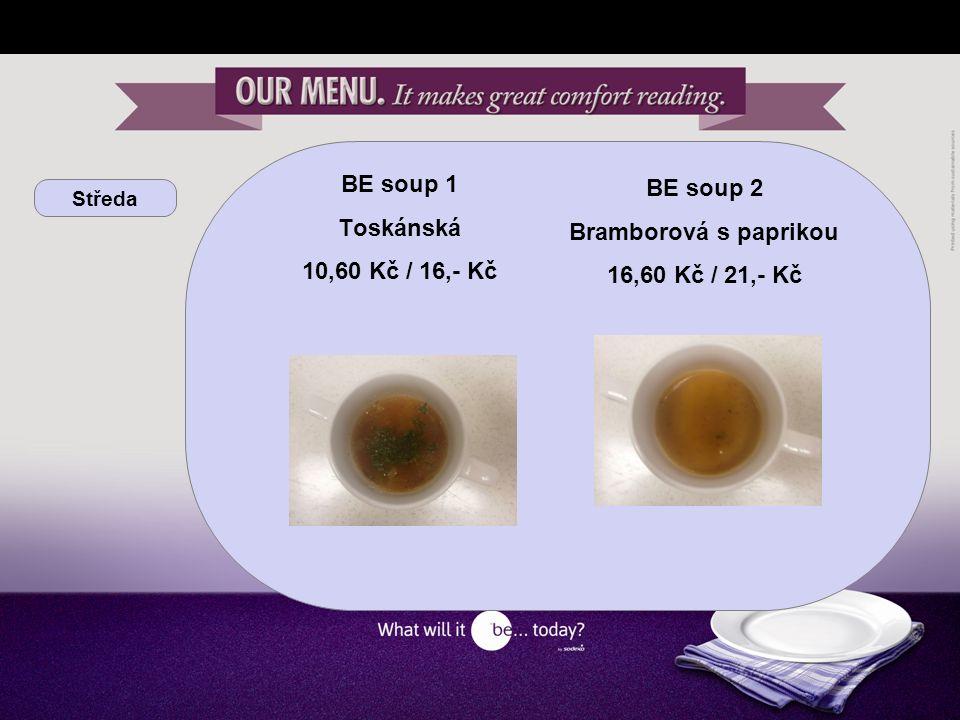 Středa BE soup 1 Toskánská 10,60 Kč / 16,- Kč BE soup 2 Bramborová s paprikou 16,60 Kč / 21,- Kč