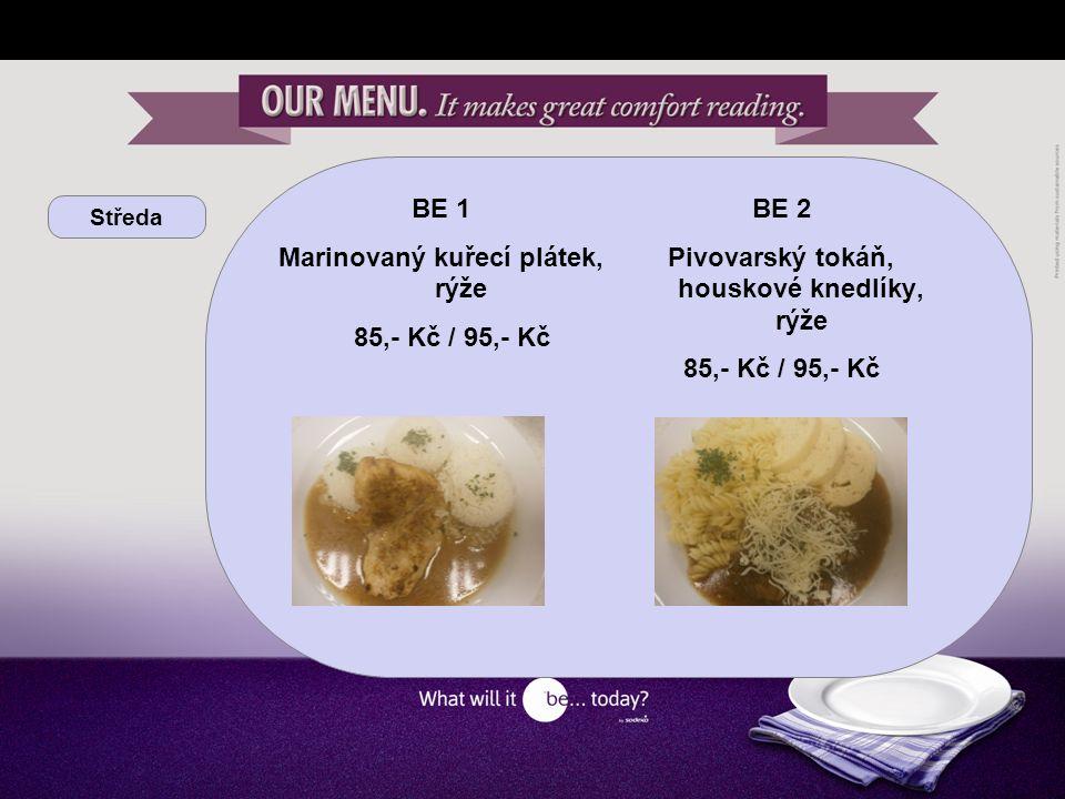 Středa BE 1 Marinovaný kuřecí plátek, rýže 85,- Kč / 95,- Kč BE 2 Pivovarský tokáň, houskové knedlíky, rýže 85,- Kč / 95,- Kč