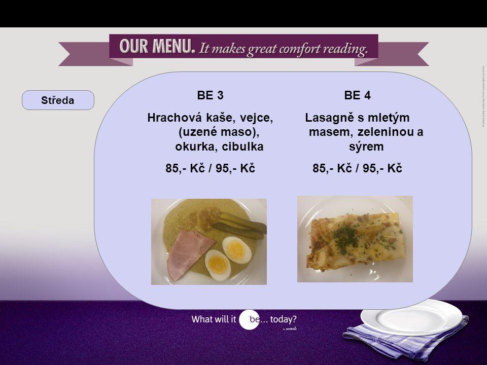 Středa BE 3 Hrachová kaše, vejce, (uzené maso), okurka, cibulka 85,- Kč / 95,- Kč BE 4 Lasagně s mletým masem, zeleninou a sýrem 85,- Kč / 95,- Kč