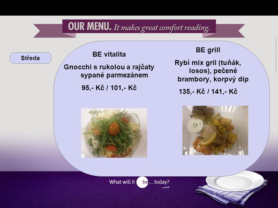 Středa BE vitalita Gnocchi s rukolou a rajčaty sypané parmezánem 95,- Kč / 101,- Kč BE grill Rybí mix gril (tuňák, losos), pečené brambory, korpvý dip 135,- Kč / 141,- Kč
