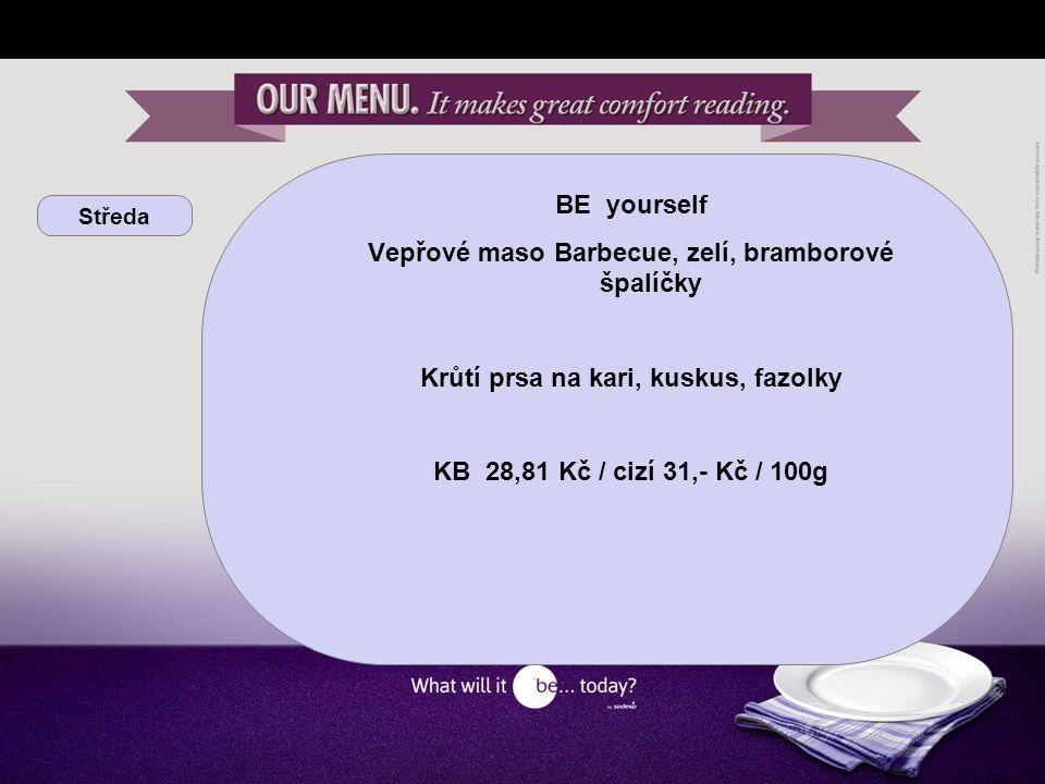 Středa BE yourself Vepřové maso Barbecue, zelí, bramborové špalíčky Krůtí prsa na kari, kuskus, fazolky KB 28,81 Kč / cizí 31,- Kč / 100g