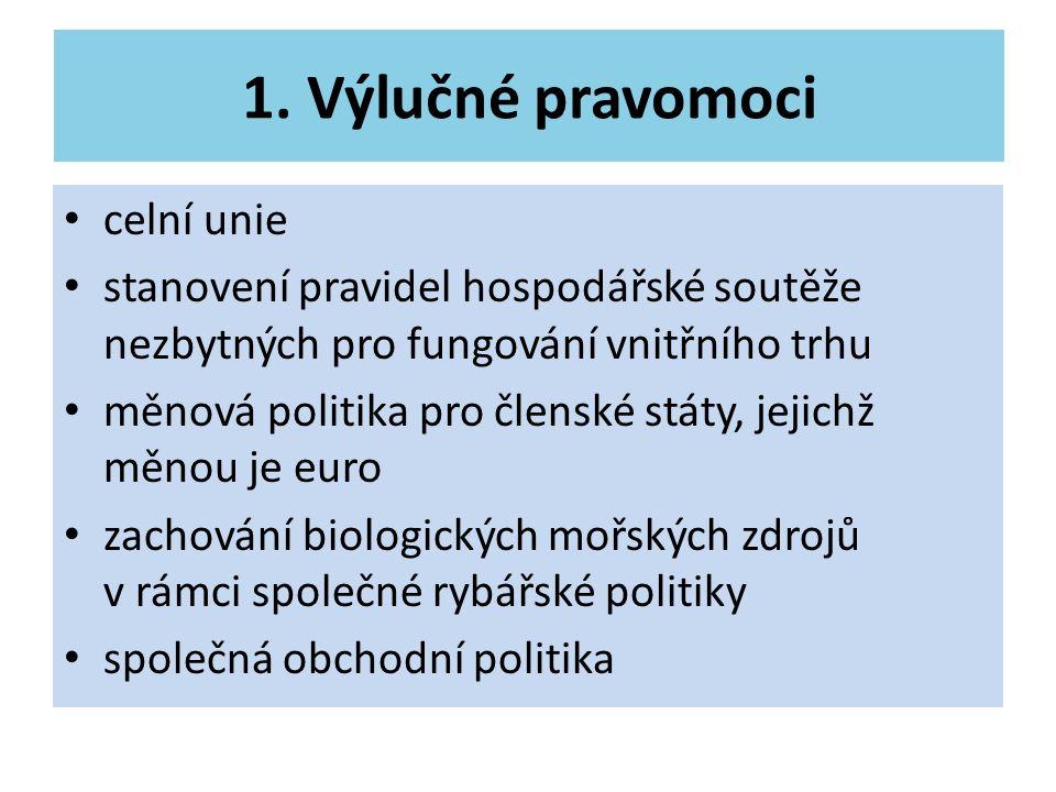 1. Výlučné pravomoci celní unie stanovení pravidel hospodářské soutěže nezbytných pro fungování vnitřního trhu měnová politika pro členské státy, jeji