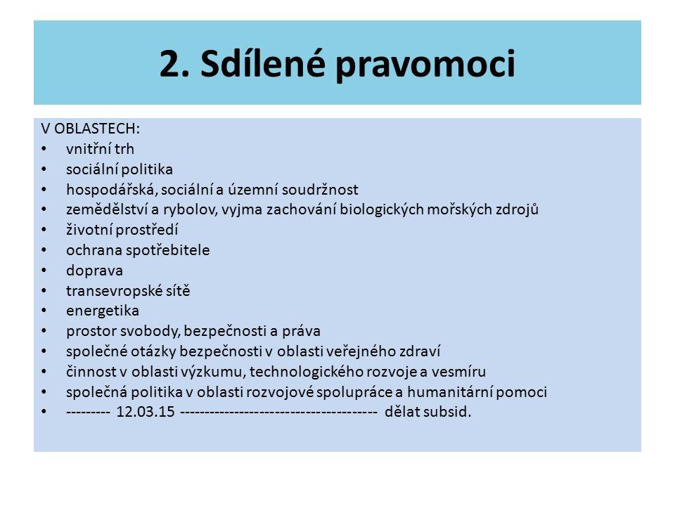 2. Sdílené pravomoci V OBLASTECH: vnitřní trh sociální politika hospodářská, sociální a územní soudržnost zemědělství a rybolov, vyjma zachování biolo