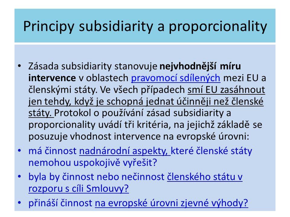 Principy subsidiarity a proporcionality Zásada subsidiarity stanovuje nejvhodnější míru intervence v oblastech pravomocí sdílených mezi EU a členskými
