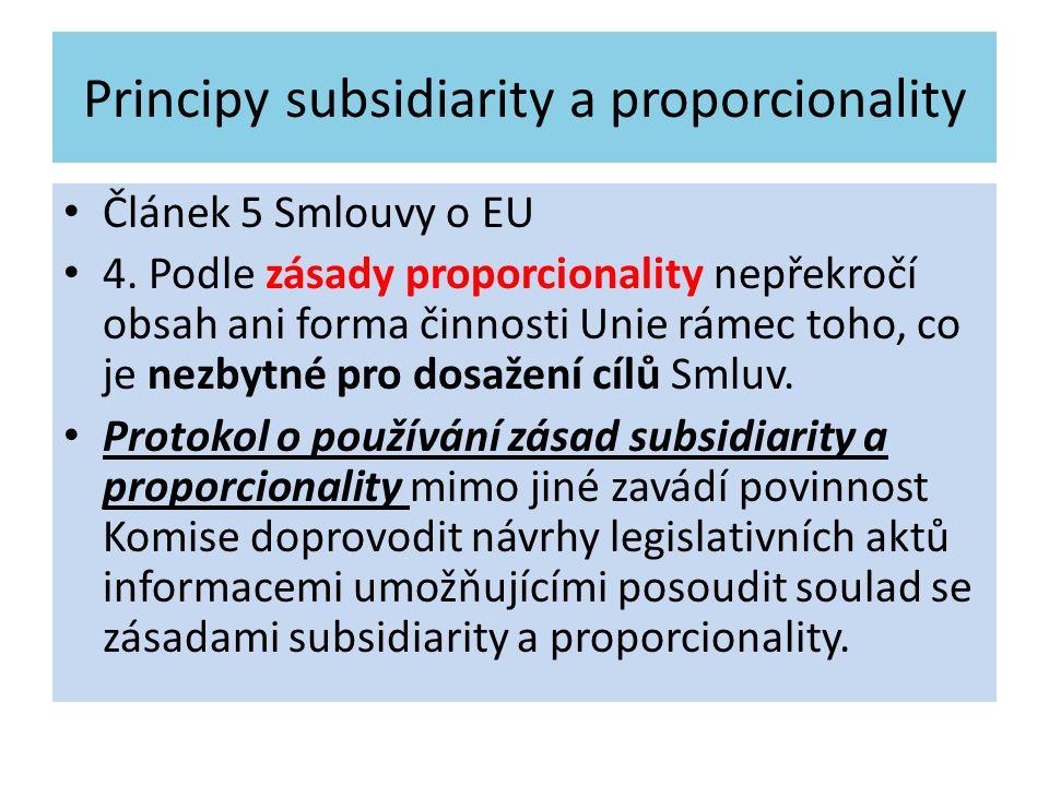 Principy subsidiarity a proporcionality Článek 5 Smlouvy o EU 4. Podle zásady proporcionality nepřekročí obsah ani forma činnosti Unie rámec toho, co