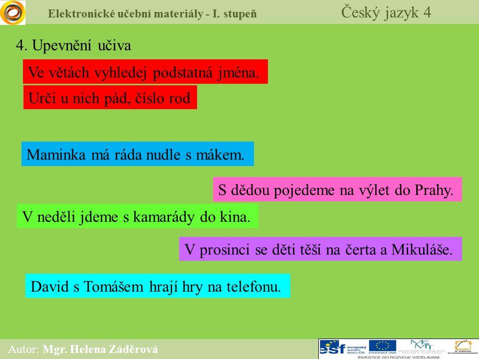 Elektronické učební materiály - I. stupeň Český jazyk 4 Autor: Mgr. Helena Záděrová 4. Upevnění učiva Ve větách vyhledej podstatná jména. Urči u nich