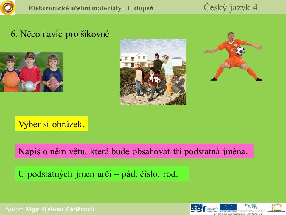 Elektronické učební materiály - I. stupeň Český jazyk 4 Autor: Mgr. Helena Záděrová 6. Něco navíc pro šikovné Vyber si obrázek. Napiš o něm větu, kter