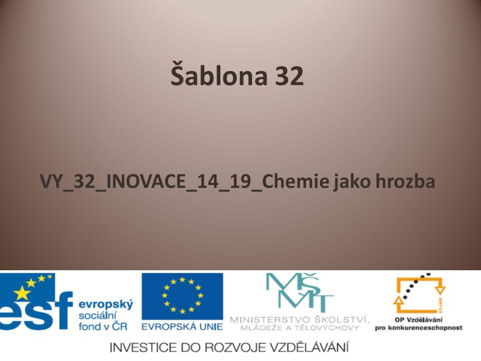 Šablona 32 VY_32_INOVACE_14_19_Chemie jako hrozba