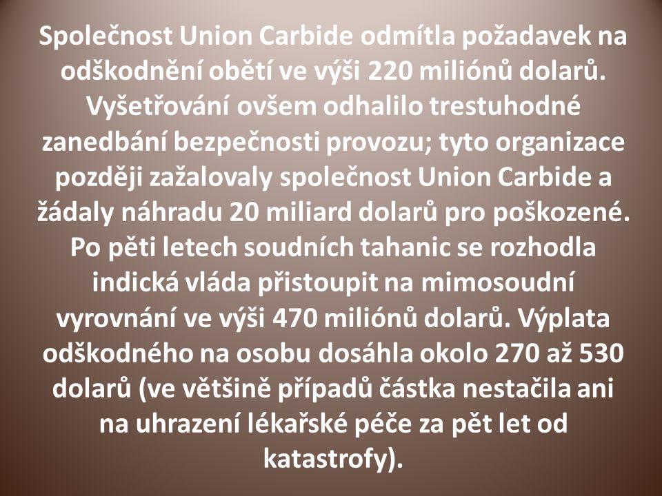 Společnost Union Carbide odmítla požadavek na odškodnění obětí ve výši 220 miliónů dolarů.