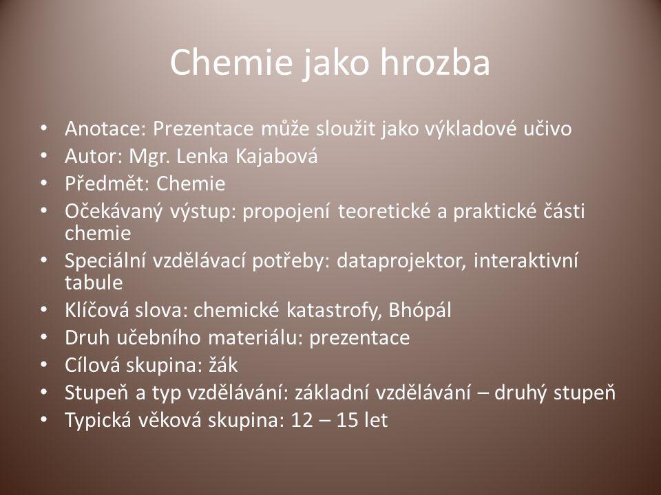 Chemie jako hrozba Anotace: Prezentace může sloužit jako výkladové učivo Autor: Mgr.