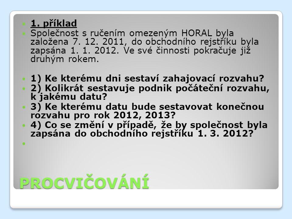 PROCVIČOVÁNÍ 1. příklad Společnost s ručením omezeným HORAL byla založena 7.