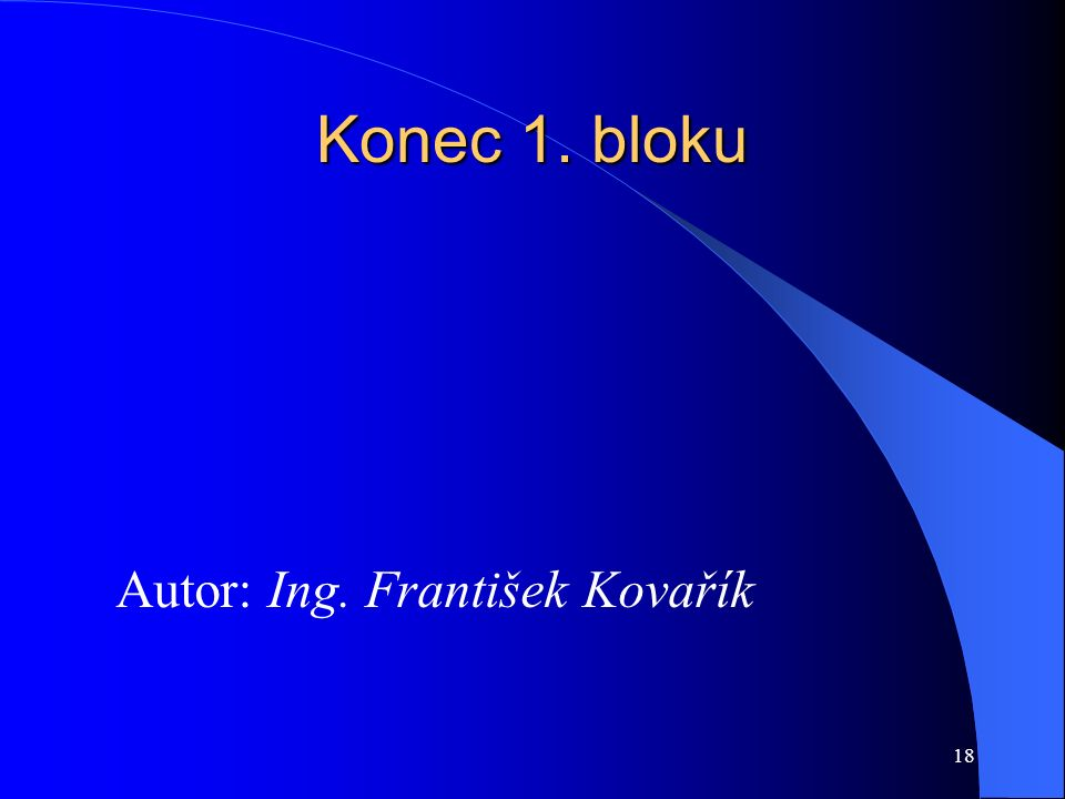 18 Konec 1. bloku Autor: Ing. František Kovařík