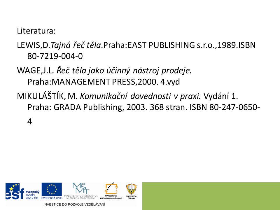 Literatura: LEWIS,D.Tajná řeč těla.Praha:EAST PUBLISHING s.r.o.,1989.ISBN 80-7219-004-0 WAGE,J.L.