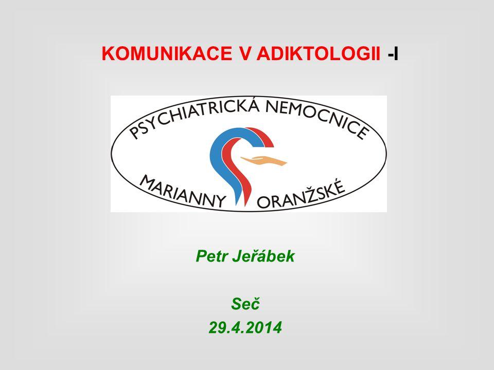 KOMUNIKACE V ADIKTOLOGII -I Petr Jeřábek Seč 29.4.2014