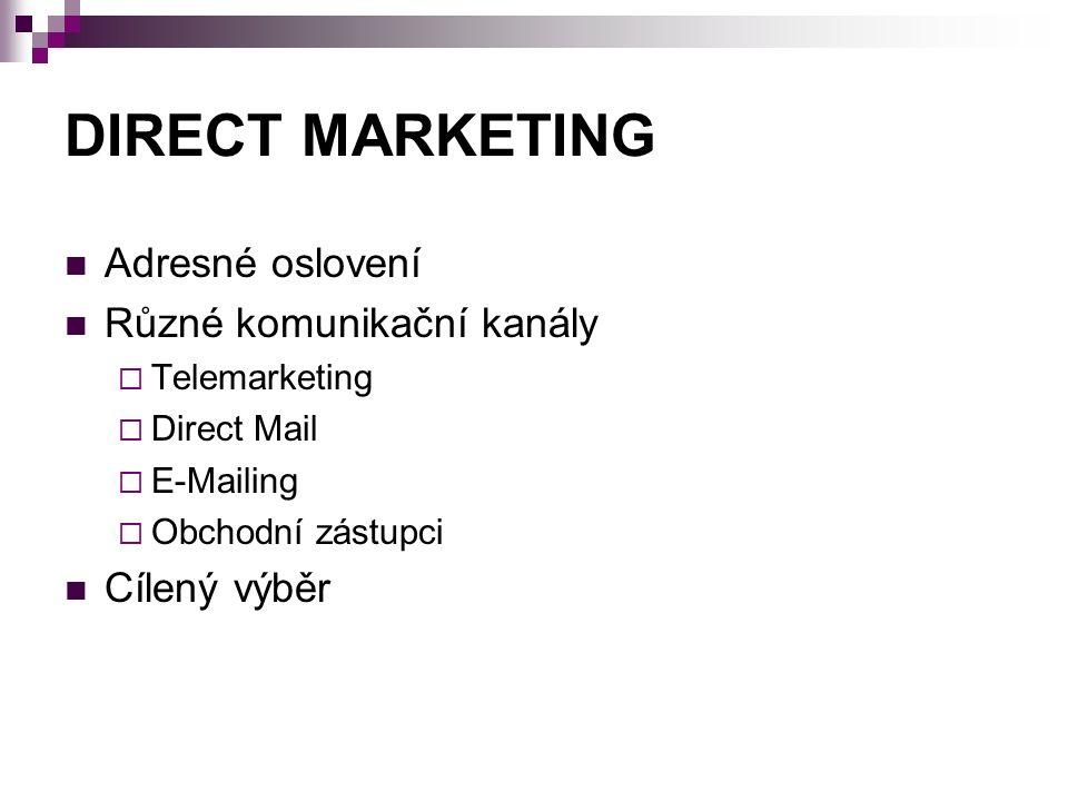 DIRECT MARKETING Adresné oslovení Různé komunikační kanály  Telemarketing  Direct Mail  E-Mailing  Obchodní zástupci Cílený výběr