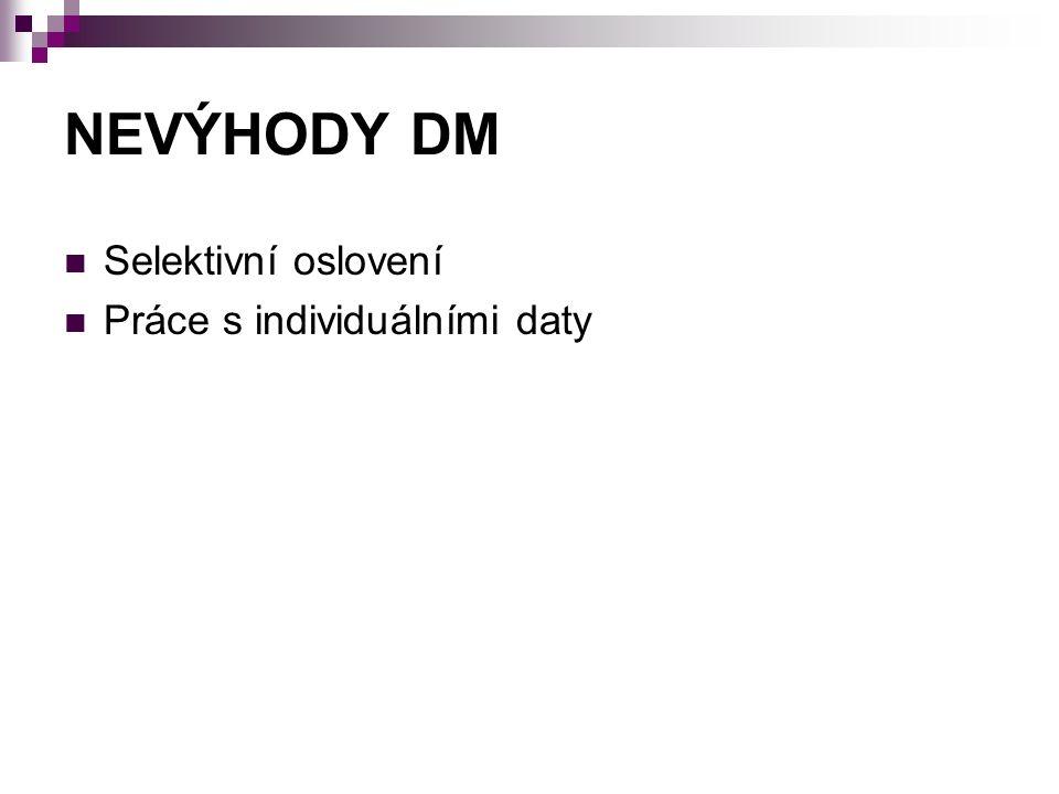 NEVÝHODY DM Selektivní oslovení Práce s individuálními daty