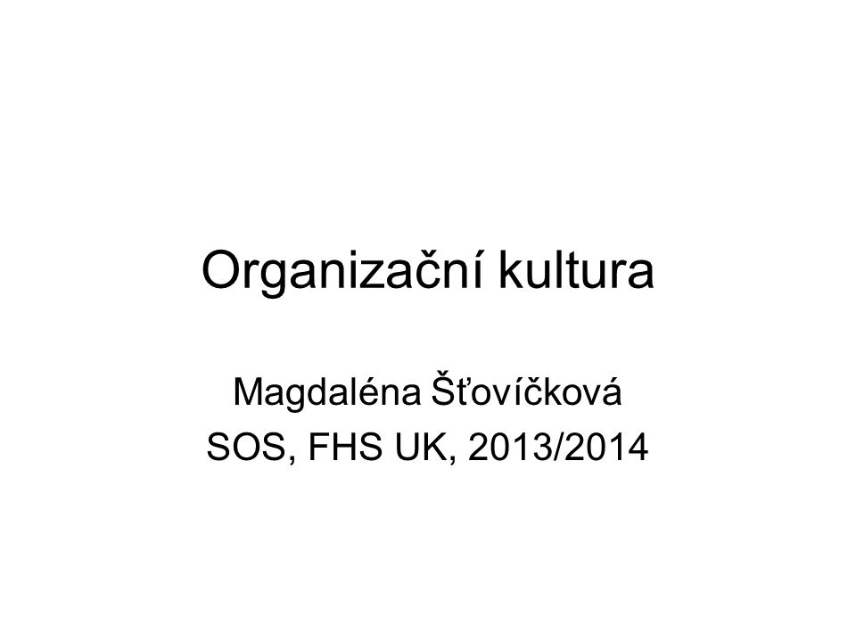 Organizační kultura Magdaléna Šťovíčková SOS, FHS UK, 2013/2014
