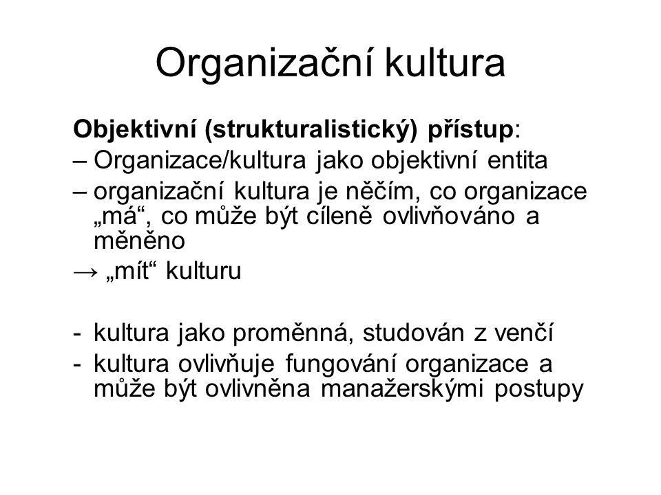 """Organizační kultura Objektivní (strukturalistický) přístup: –Organizace/kultura jako objektivní entita –organizační kultura je něčím, co organizace """"m"""