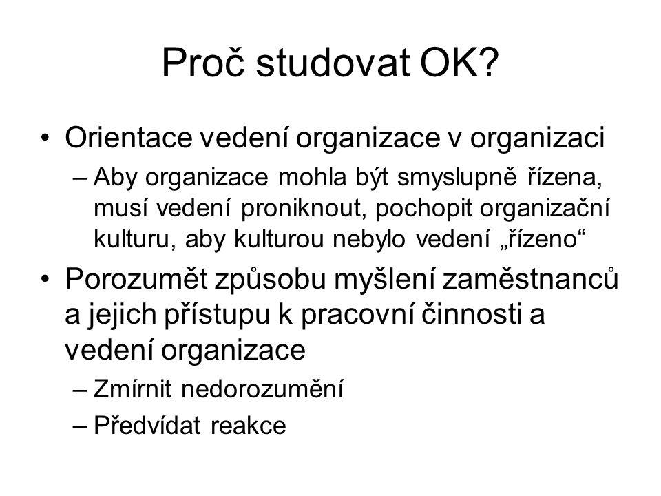 Proč studovat OK? Orientace vedení organizace v organizaci –Aby organizace mohla být smyslupně řízena, musí vedení proniknout, pochopit organizační ku
