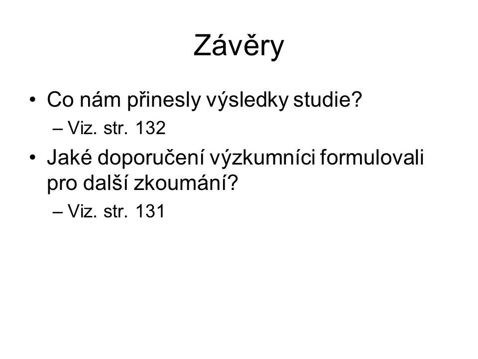 Závěry Co nám přinesly výsledky studie? –Viz. str. 132 Jaké doporučení výzkumníci formulovali pro další zkoumání? –Viz. str. 131