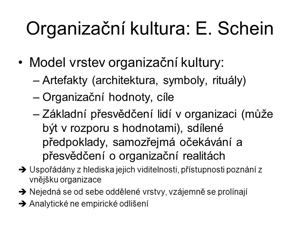 Organizační kultura: E. Schein Model vrstev organizační kultury: –Artefakty (architektura, symboly, rituály) –Organizační hodnoty, cíle –Základní přes