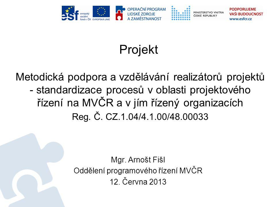 Metodická podpora a vzdělávání realizátorů projektů - standardizace procesů v oblasti projektového řízení na MVČR a v jím řízený organizacích Reg. Č.