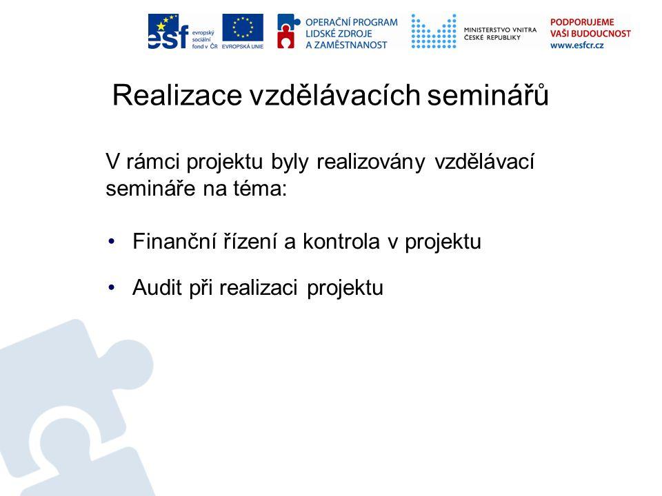 Realizace vzdělávacích seminářů V rámci projektu byly realizovány vzdělávací semináře na téma: Finanční řízení a kontrola v projektu Audit při realiza