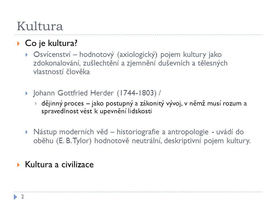 Kultura 2  Co je kultura?  Osvícenství – hodnotový (axiologický) pojem kultury jako zdokonalování, zušlechtění a zjemnění duševních a tělesných vlas