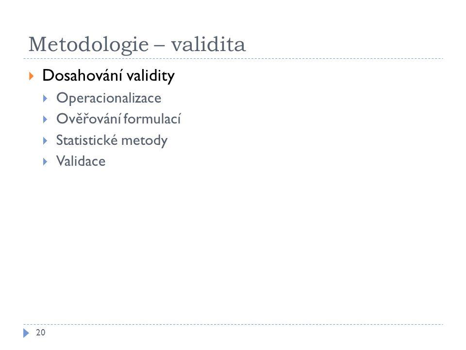 Metodologie – validita 20  Dosahování validity  Operacionalizace  Ověřování formulací  Statistické metody  Validace