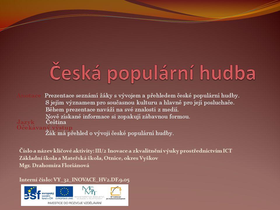 Anotace Prezentace seznámí žáky s vývojem a přehledem české populární hudby.