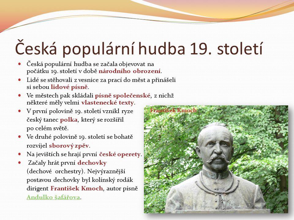 Česká populární hudba 19. století Česká populární hudba se začala objevovat na počátku 19.