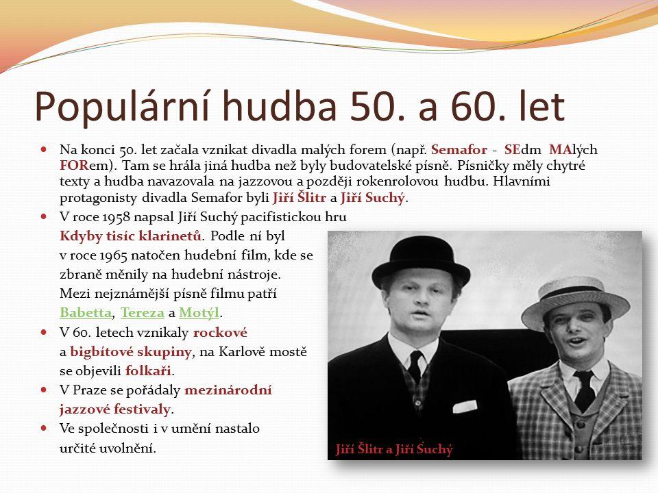 Populární hudba 50. a 60. let Na konci 50. let začala vznikat divadla malých forem (např.