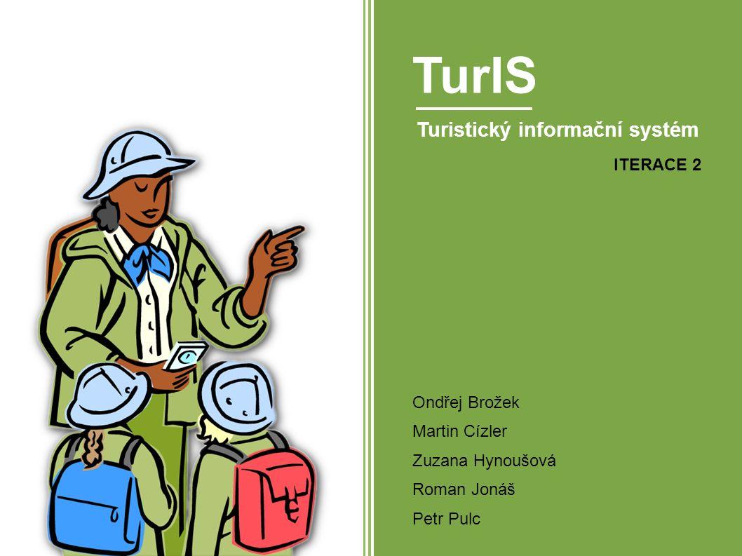 TurIS Turistický informační systém ITERACE 2 Ondřej Brožek Martin Cízler Zuzana Hynoušová Roman Jonáš Petr Pulc